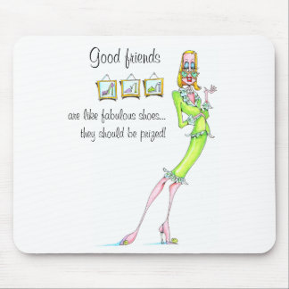 Good Friends are like fabulous shoes Mouse Pad