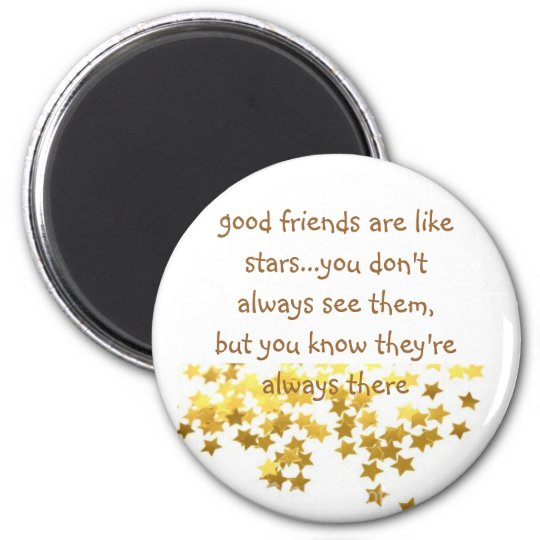good friends are like starsyou don't a magnet