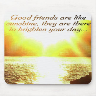 Good friends are like sunshine mousead mouse mat