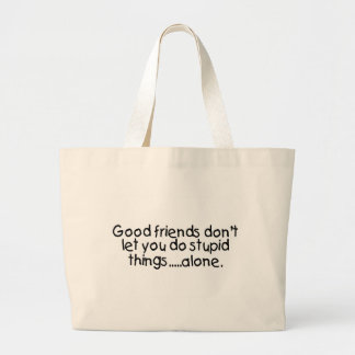 Good Friends Dont Let You Do Stupid Things Alone Large Tote Bag