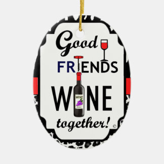 Good Friends Wine Together! Christmas Ornament