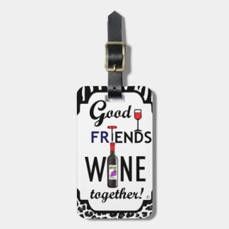 Good Friends Wine Together! Luggage Tag