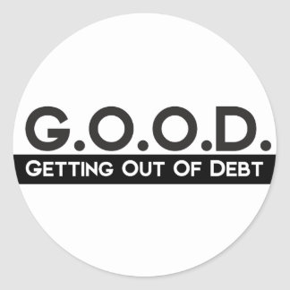 Good Getting Out of Debt Round Sticker