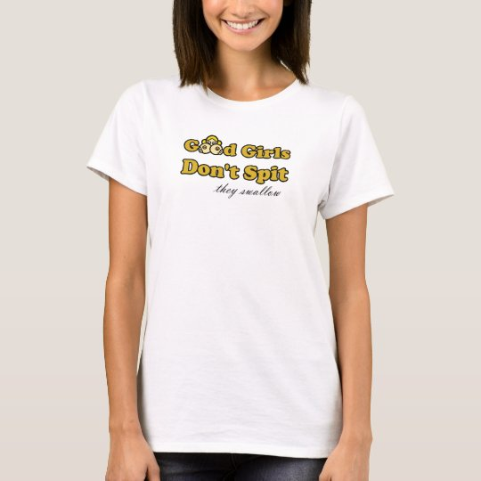 Good Girls Don't Spit (they swallow) T-Shirt