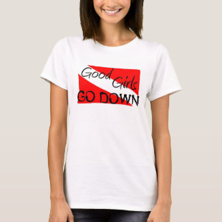 Good Girls Go Down T-Shirt