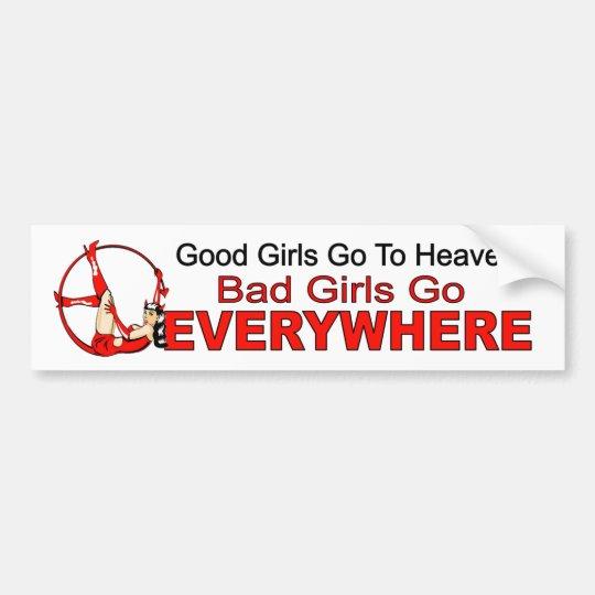 Good girls go heaven. bad girls everywhere. funny
