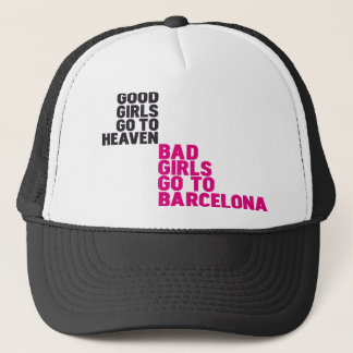 Good girls go to heaven Bad girls go to Barcelona Trucker Hat