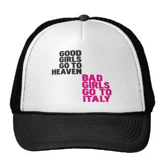 Good girls go to heaven Bad girls go to Italy Trucker Hats