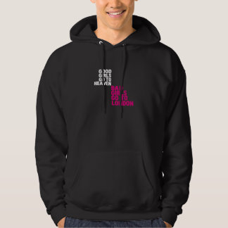 Good girls go to heaven Bad girls go to London Hoodie