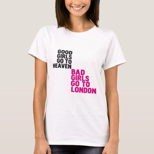 Good girls go to heaven Bad girls go