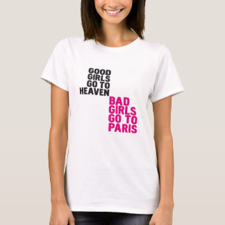 Good girls go to heaven Bad girls go to Paris T-Shirt