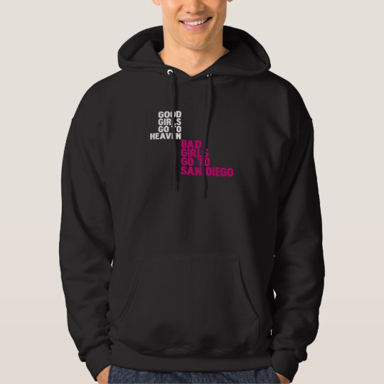 Good girls go to heaven Bad girls go to San Diego Hoodie