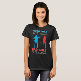 Good Girls Go To Heaven Bad Girls Go To Scotland T-Shirt