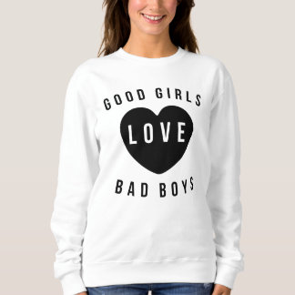 Good Girls Love Bad Boys Sweatshirt