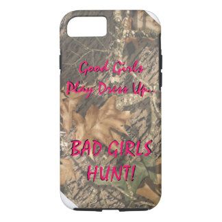 Good Girls Play Dress Up Bad Girls HUNT! iPhone 7 Case