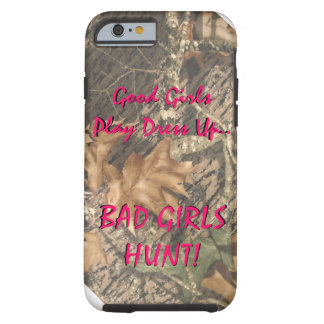 Good Girls Play Dress Up Bad Girls HUNT! Tough iPhone 6 Case