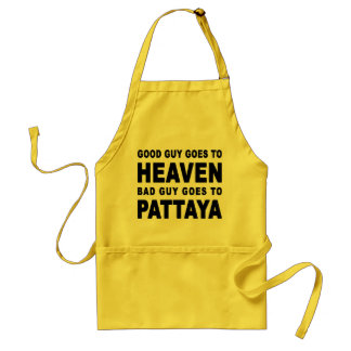 GOOD GUY GOES TO HEAVEN BAD GUY GOES TO PATTAYA STANDARD APRON
