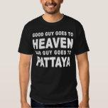 GOOD GUY GOES TO HEAVEN BAD GUY GOES TO PATTAYA TEE SHIRTS