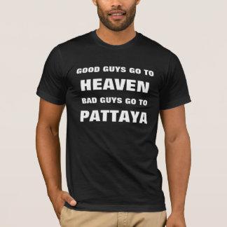 GOOD GUYS GO TO, HEAVEN, BAD GUYS GO TO, PATTAYA T-Shirt