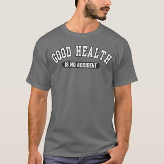 Good Health is No Accident - Dark Color Tee Shirt
