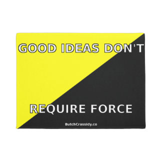 Good Ideas Don't Require Force - Door Mat