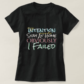 Good Intentions but Failed T-Shirt