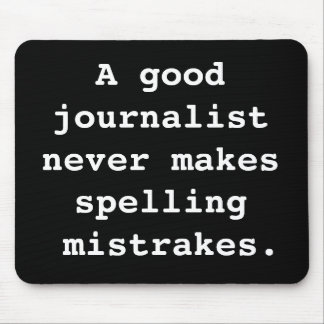 Good Journalist Spelling Mistrakes Funny Quotation Mouse Pad
