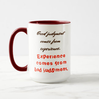 Good Judgement comes from experience... Mug