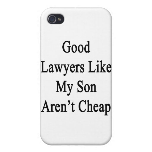 Good Lawyers Like My Son Aren't Cheap Covers For iPhone 4