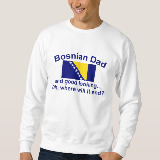Good Looking Bosnian Dad Sweatshirt
