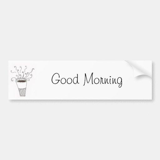 Good Morning Bumper Stickers