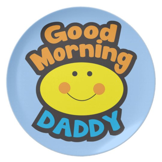 Good Morning DADDY Plate