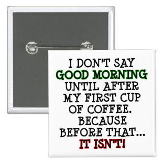 Good Morning Funny Coffee Button Badge Pin
