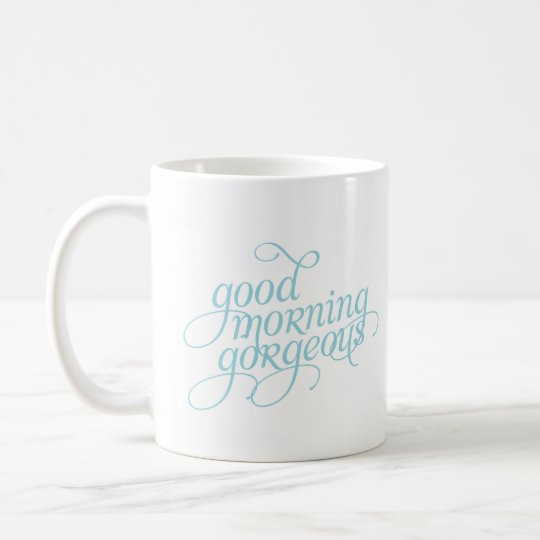 Good Morning Gorgeous Coffee Mug 11oz or 15oz