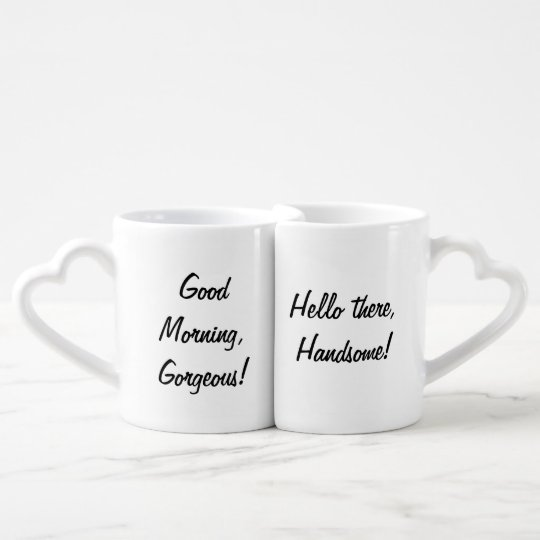 Good Morning Gorgeous Hello Handsome Couples Coffee Mug