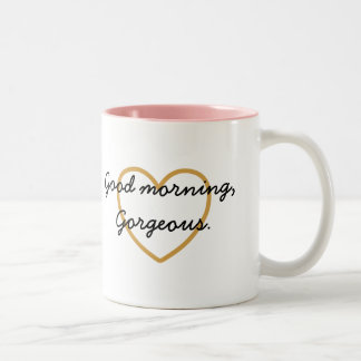 Good Morning Gorgeous Mug - Have a Gorgeous Day