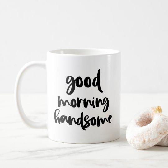 Good Morning Handsome Black Modern Typography Mug