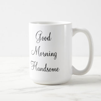 Good Morning Handsome Coffee Mug