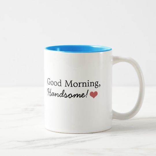 Good Morning, Handsome! Coffee Mug