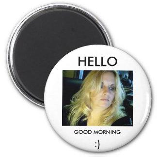 GOOD MORNING, HELLO, :) 6 CM ROUND MAGNET