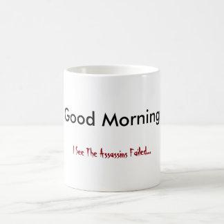 Good Morning. I See The Assassins Failed. Basic White Mug