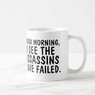 Good Morning, I See The Assassins Have Failed Mug