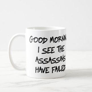Good morning I see the assassins have failed Mug
