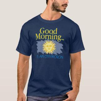 Good Morning is an Oxymoron T-Shirt