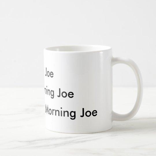 Good Morning Joe Coffee Mug