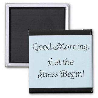 Good morning, let the stress begin! magnets