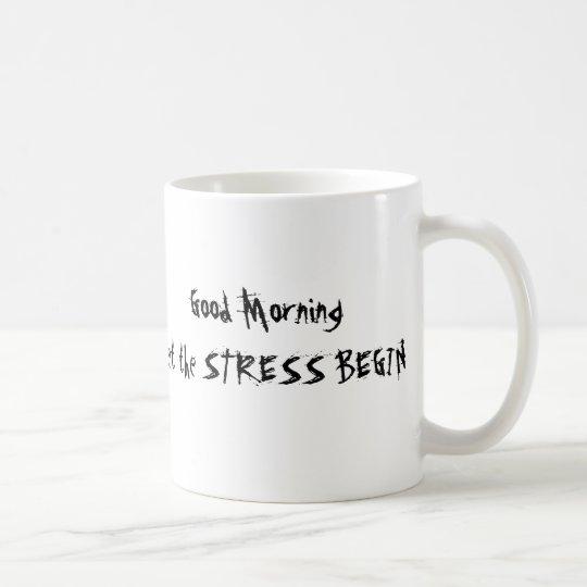 GOOD MORNING LET THE STRESS BEGIN MUG