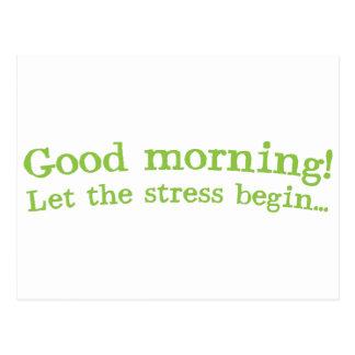Good morning! let the stress Begin! Postcard