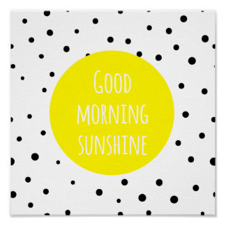 Good Morning Sunshine | Polka Dots Poster