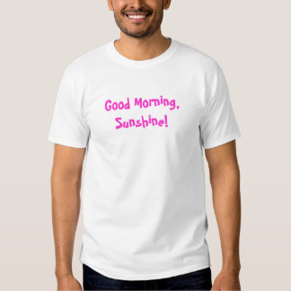 Good Morning, Sunshine! T-shirt